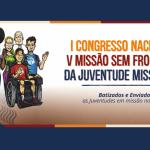 I Congresso Missionário Nacional e V Missão Sem Fronteiras reúne jovens de todo o Brasil